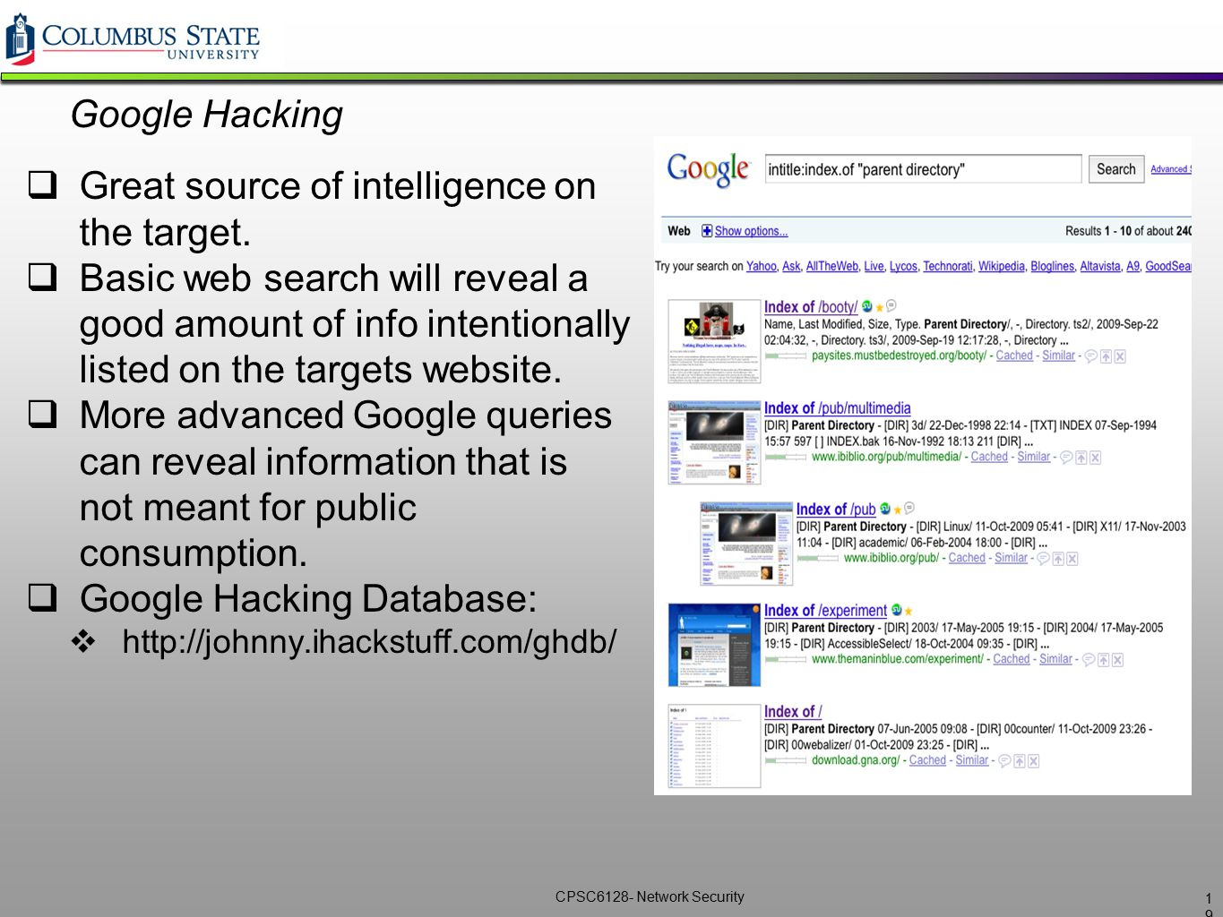 CPSC6128- Network Security Google Hacking  Great source of intelligence on the target.  Basic web search will reveal a good amount of info intention