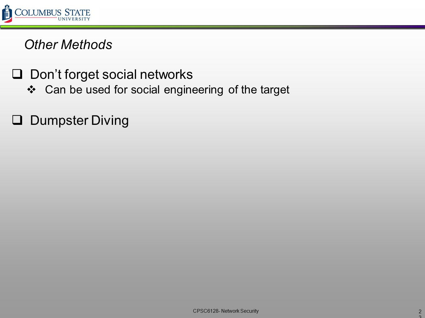 CPSC6128- Network Security Other Methods  Don't forget social networks  Can be used for social engineering of the target  Dumpster Diving 2323