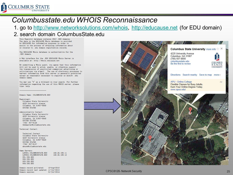 CPSC6128- Network Security Columbusstate.edu WHOIS Reconnaissance 1. go to http://www.networksolutions.com/whois, http://educause.net (for EDU domain)