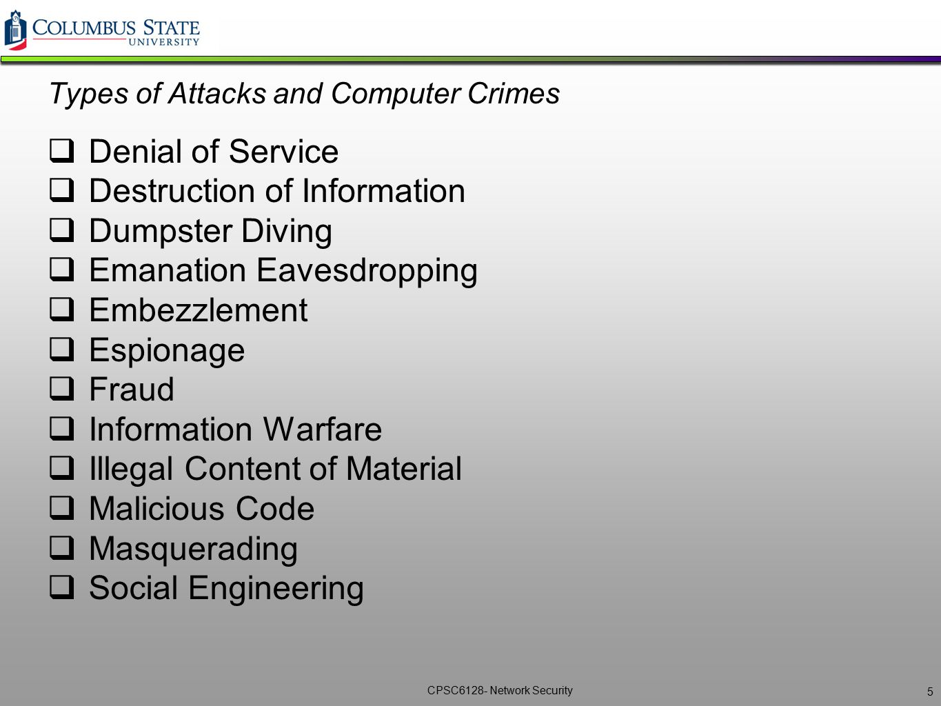 CPSC6128- Network Security Types of Attacks and Computer Crimes  Denial of Service  Destruction of Information  Dumpster Diving  Emanation Eavesdr