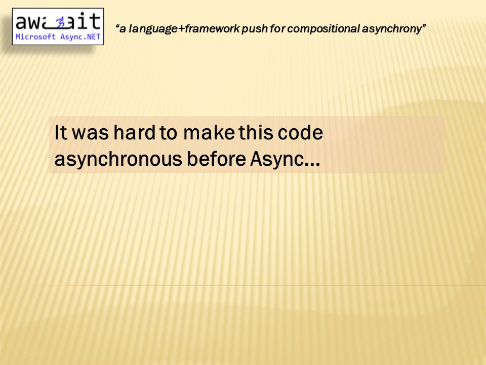It was hard to make this code asynchronous before Async...