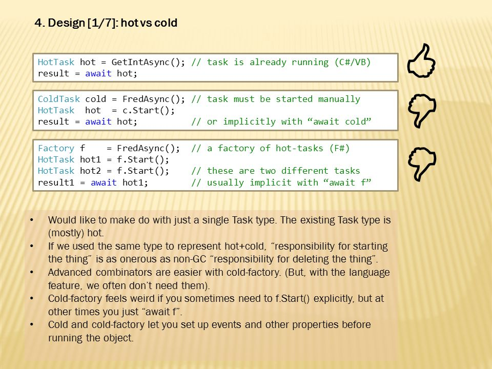 HotTask hot = GetIntAsync(); // task is already running (C#/VB) result = await hot; 4.