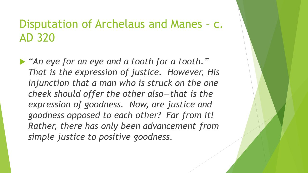 """Disputation of Archelaus and Manes – c. AD 320  """"An eye for an eye and a tooth for a tooth."""" That is the expression of justice. However, His injuncti"""