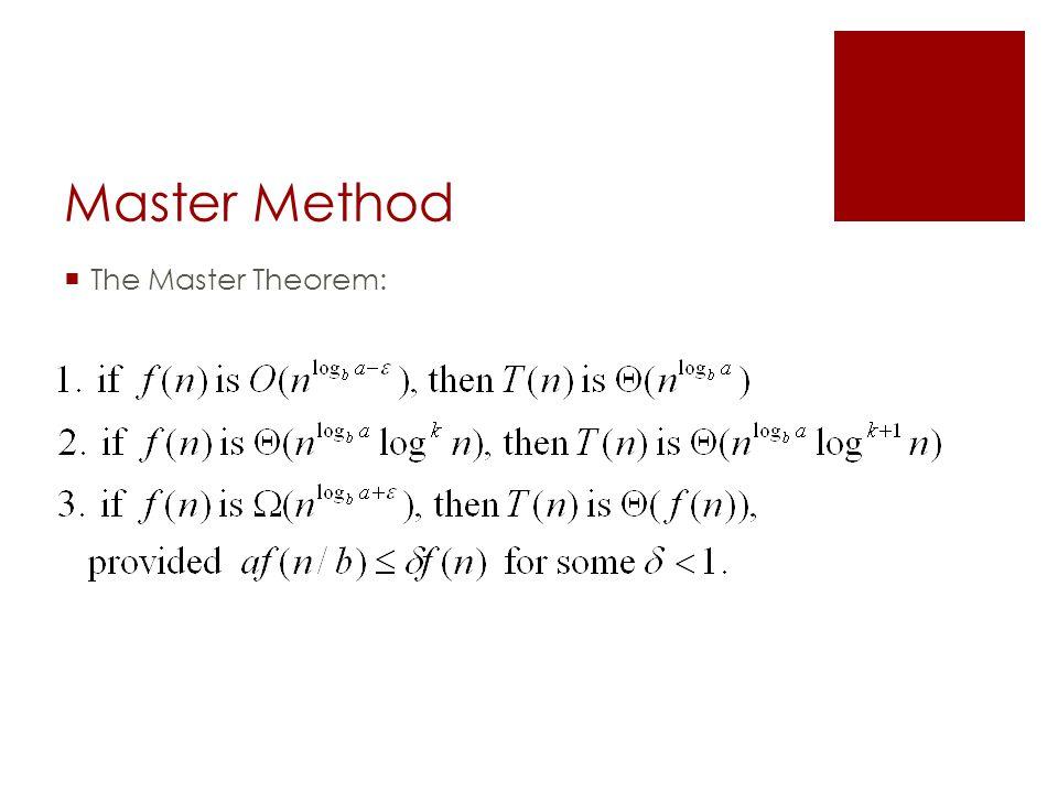 Master Method  The Master Theorem: