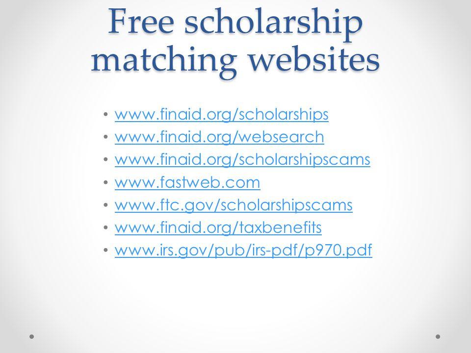 Free scholarship matching websites www.finaid.org/scholarships www.finaid.org/websearch www.finaid.org/scholarshipscams www.fastweb.com www.ftc.gov/scholarshipscams www.finaid.org/taxbenefits www.irs.gov/pub/irs-pdf/p970.pdf