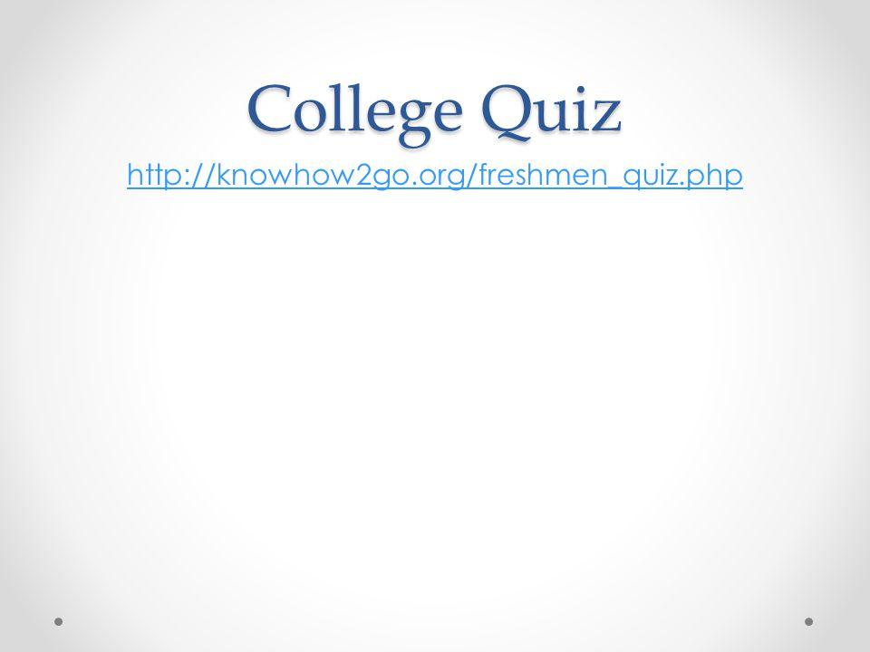 College Quiz http://knowhow2go.org/freshmen_quiz.php