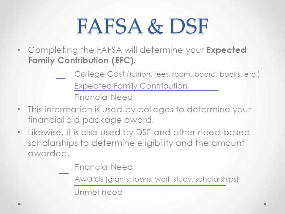 FAFSA & DSF Completing the FAFSA will determine your Expected Family Contribution (EFC).