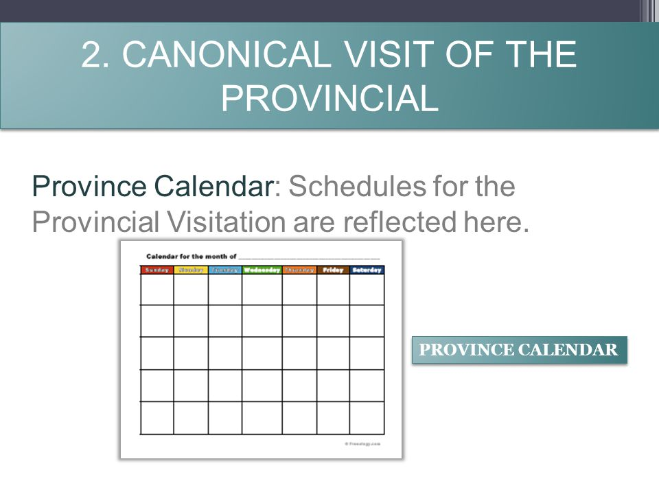 2. CANONICAL VISIT OF THE PROVINCIAL Province Calendar: Schedules for the Provincial Visitation are reflected here. PROVINCE CALENDAR
