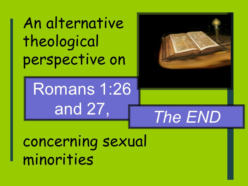 An alternative theological perspective on concerning sexual minorities Romans 1:26 and 27, The END
