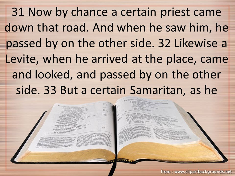31 Now by chance a certain priest came down that road. And when he saw him, he passed by on the other side. 32 Likewise a Levite, when he arrived at t