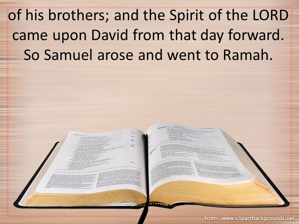 of his brothers; and the Spirit of the LORD came upon David from that day forward.