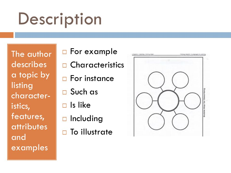 Description The author describes a topic by listing character- istics, features, attributes and examples  For example  Characteristics  For instanc