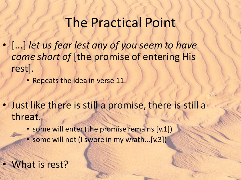The Practical Point [...] let us fear lest any of you seem to have come short of [the promise of entering His rest].