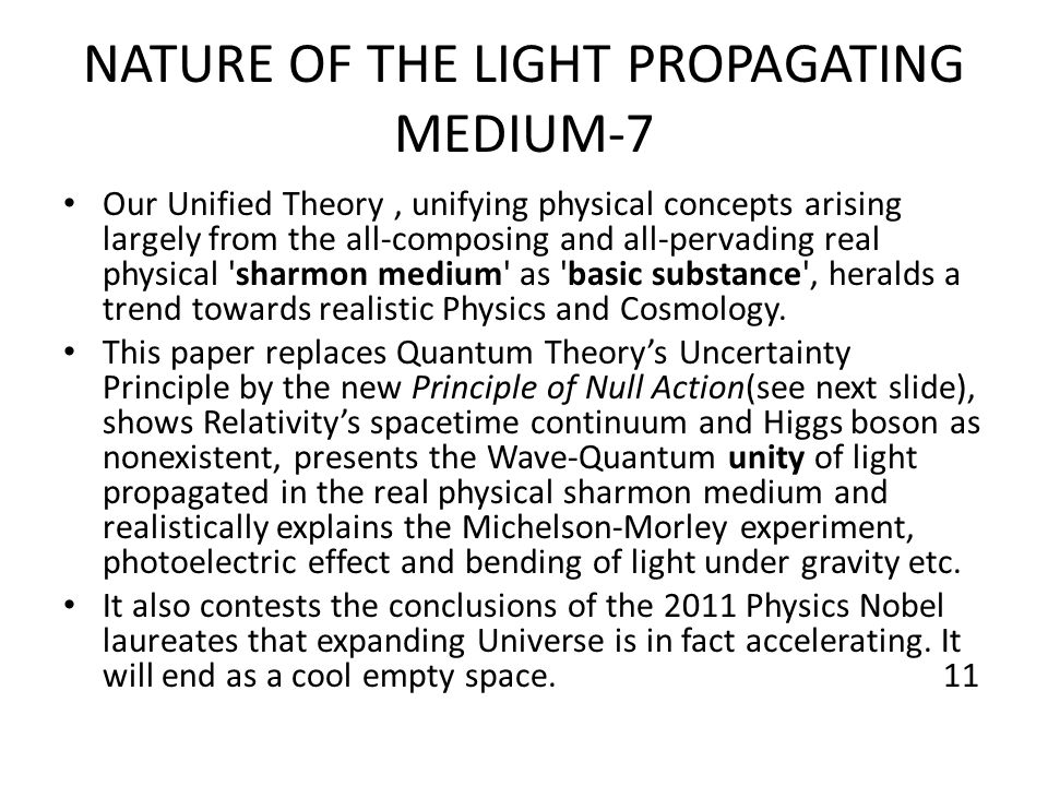 NATURE OF THE LIGHT PROPAGATING MEDIUM-7 Our Unified Theory, unifying physical concepts arising largely from the all-composing and all-pervading real physical sharmon medium as basic substance , heralds a trend towards realistic Physics and Cosmology.