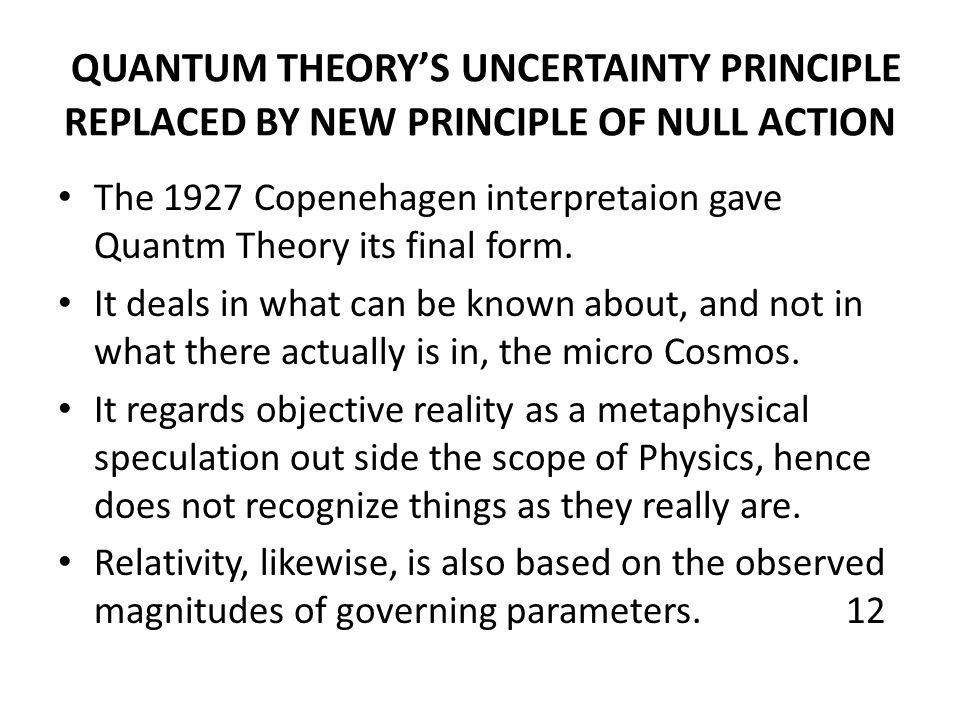 QUANTUM THEORY'S UNCERTAINTY PRINCIPLE REPLACED BY NEW PRINCIPLE OF NULL ACTION The 1927 Copenehagen interpretaion gave Quantm Theory its final form.