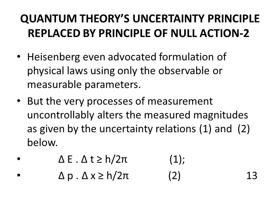 QUANTUM THEORY'S UNCERTAINTY PRINCIPLE REPLACED BY PRINCIPLE OF NULL ACTION-2 Heisenberg even advocated formulation of physical laws using only the ob