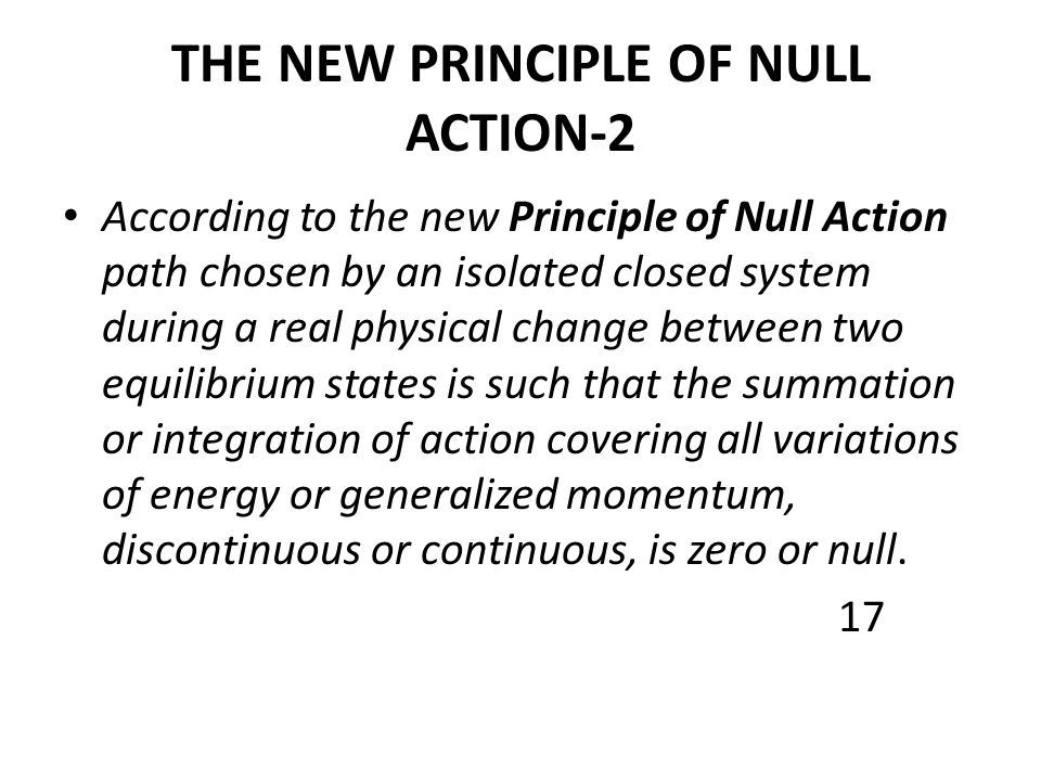THE NEW PRINCIPLE OF NULL ACTION-2 According to the new Principle of Null Action path chosen by an isolated closed system during a real physical chang