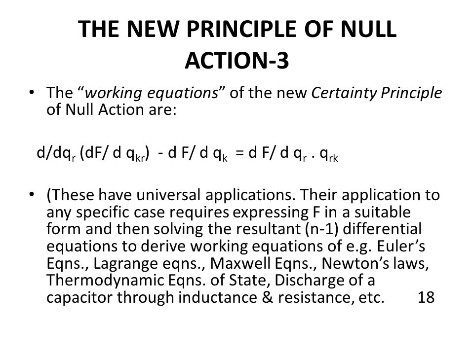 """THE NEW PRINCIPLE OF NULL ACTION-3 The """"working equations"""" of the new Certainty Principle of Null Action are: d/dq r (dF/ d q kr ) - d F/ d q k = d F/"""