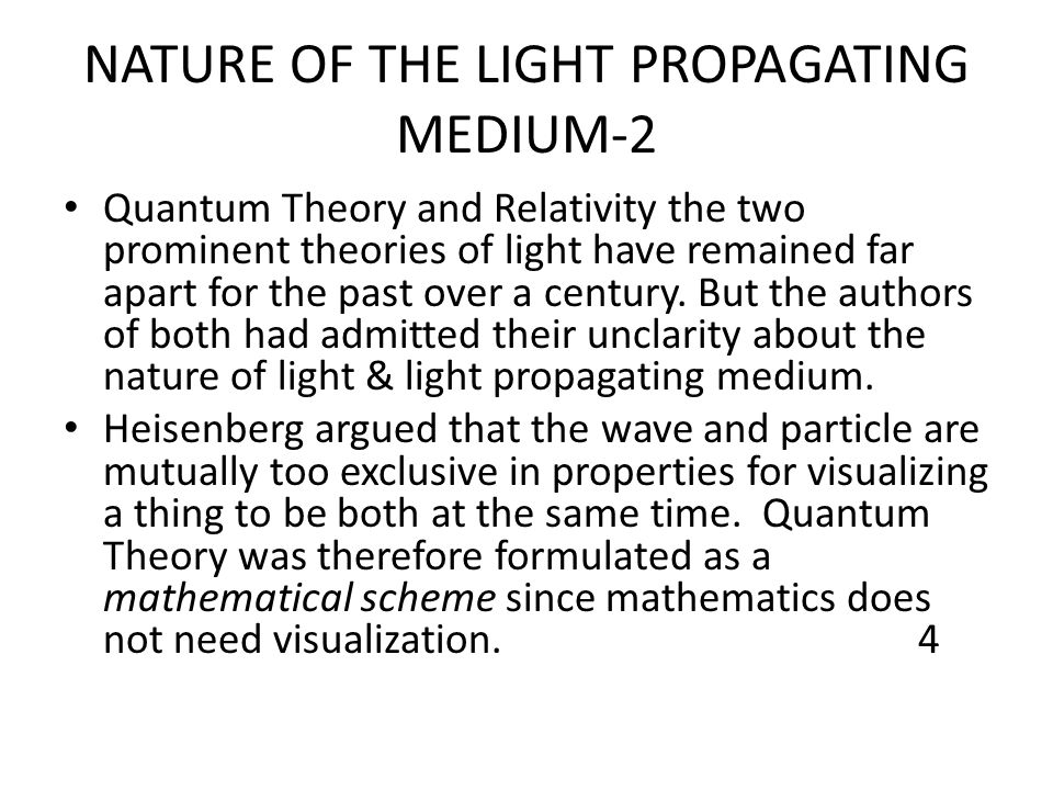 NATURE OF THE LIGHT PROPAGATING MEDIUM-2 Quantum Theory and Relativity the two prominent theories of light have remained far apart for the past over a century.