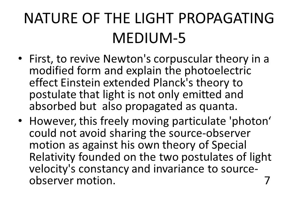 NATURE OF THE LIGHT PROPAGATING MEDIUM-5 First, to revive Newton's corpuscular theory in a modified form and explain the photoelectric effect Einstein