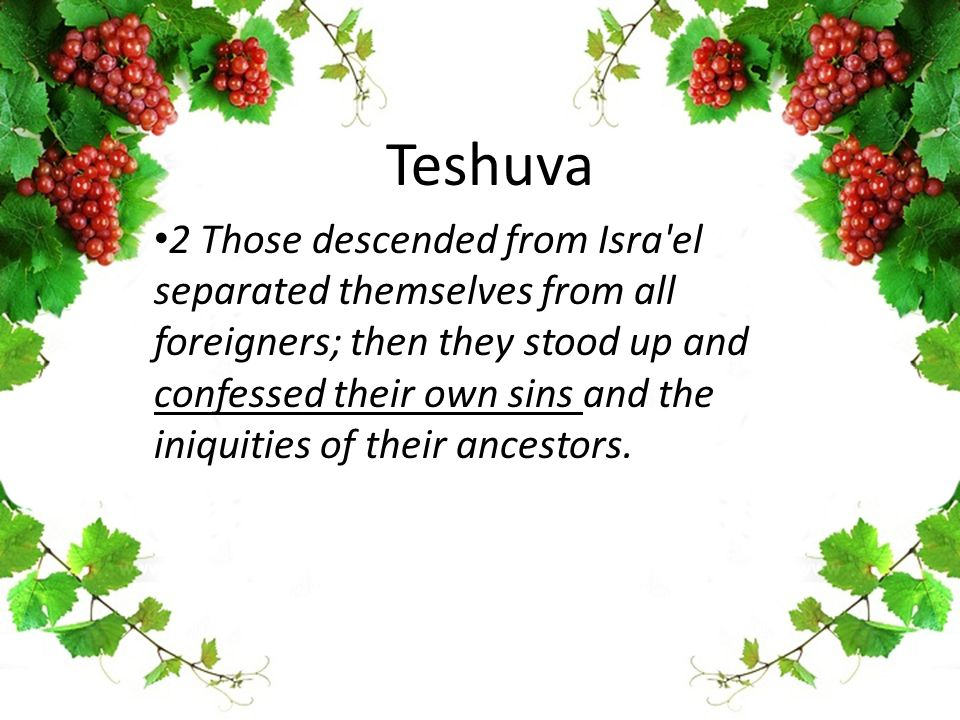 Teshuva 2 Those descended from Isra'el separated themselves from all foreigners; then they stood up and confessed their own sins and the iniquities of