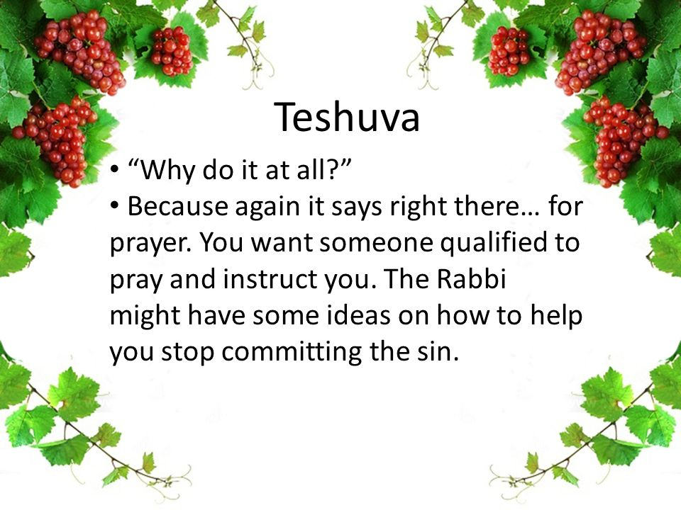Teshuva Why do it at all Because again it says right there… for prayer.