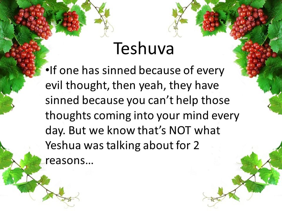 Teshuva If one has sinned because of every evil thought, then yeah, they have sinned because you can't help those thoughts coming into your mind every