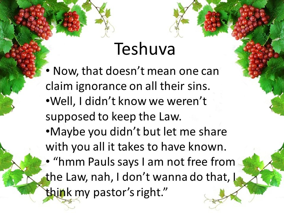 Teshuva Now, that doesn't mean one can claim ignorance on all their sins.