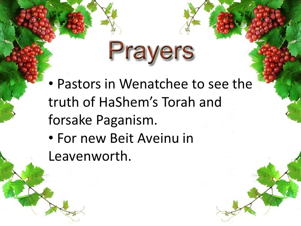 Pastors in Wenatchee to see the truth of HaShem's Torah and forsake Paganism. For new Beit Aveinu in Leavenworth.