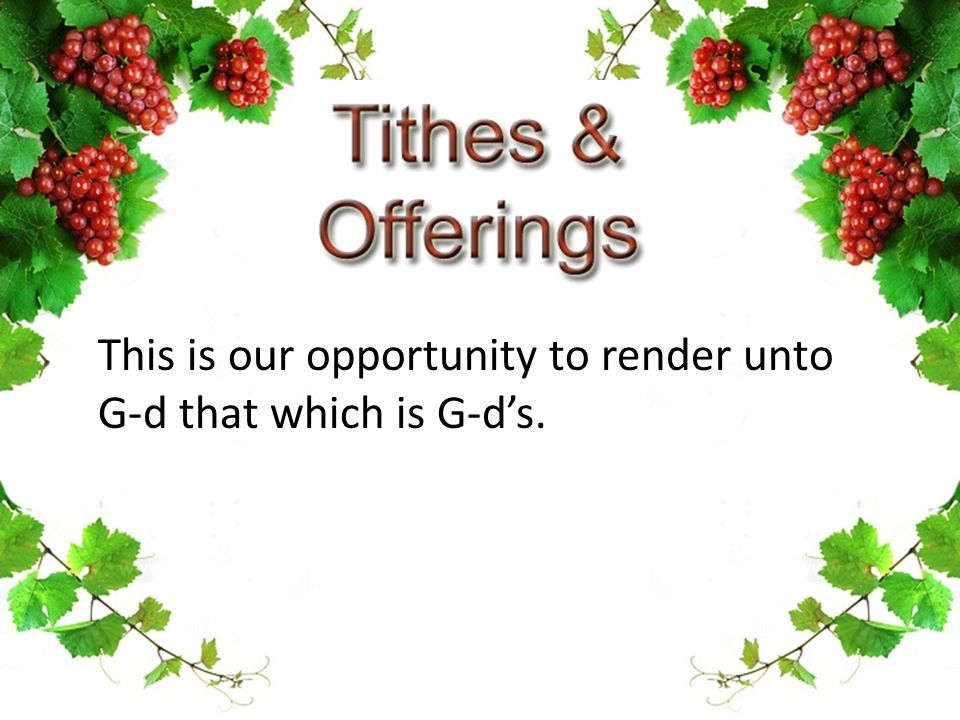 This is our opportunity to render unto G-d that which is G-d's.