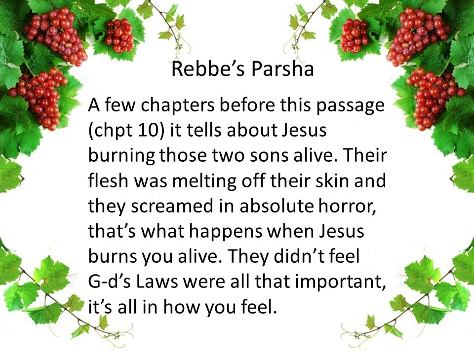 A few chapters before this passage (chpt 10) it tells about Jesus burning those two sons alive.