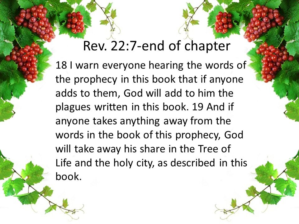 18 I warn everyone hearing the words of the prophecy in this book that if anyone adds to them, God will add to him the plagues written in this book.