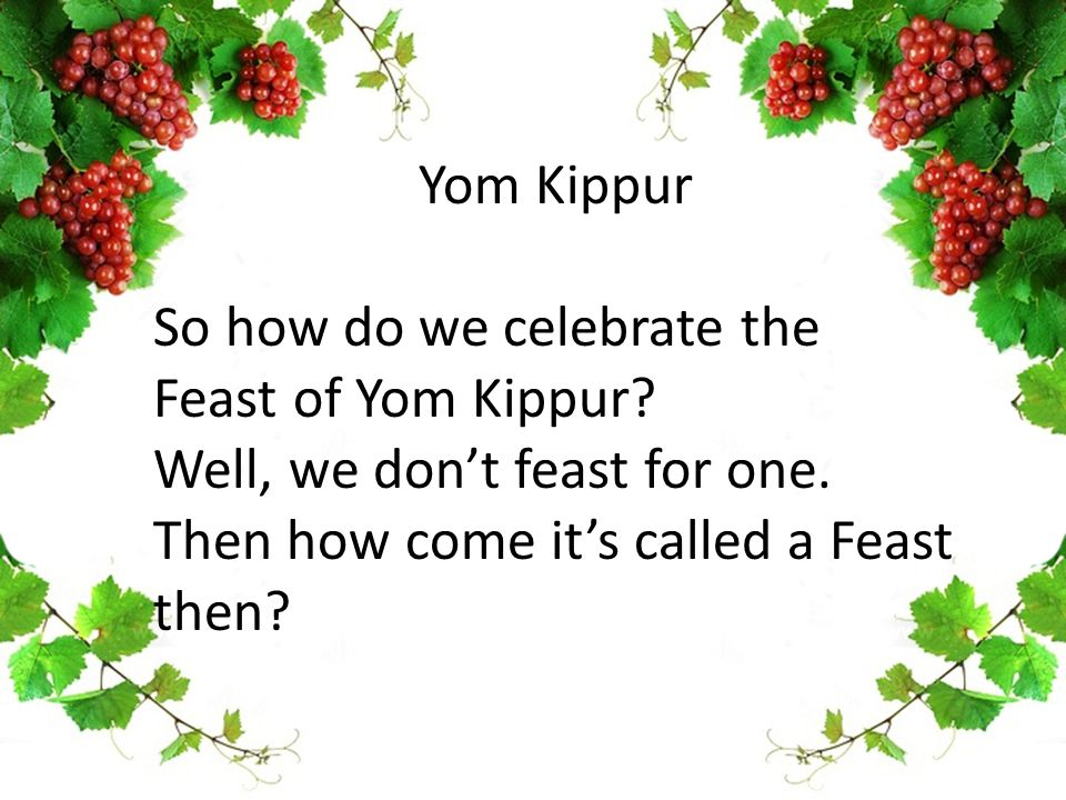 Yom Kippur So how do we celebrate the Feast of Yom Kippur.