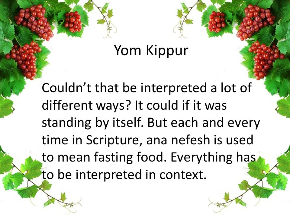 Yom Kippur Couldn't that be interpreted a lot of different ways? It could if it was standing by itself. But each and every time in Scripture, ana nefe
