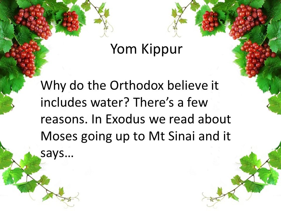 Yom Kippur Why do the Orthodox believe it includes water? There's a few reasons. In Exodus we read about Moses going up to Mt Sinai and it says…