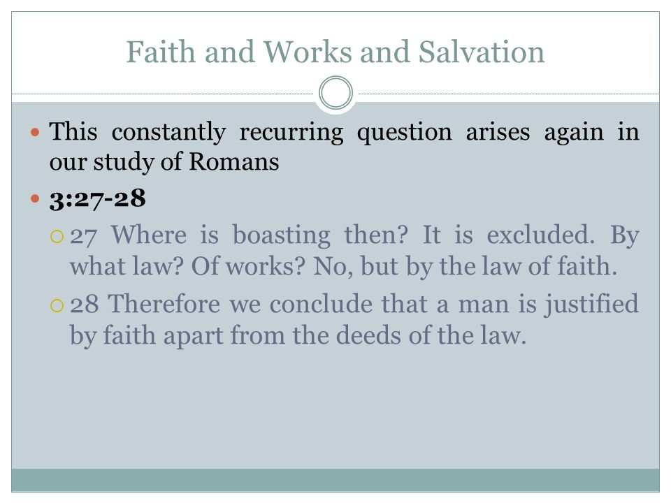 Faith and Works and Salvation This constantly recurring question arises again in our study of Romans 3:27-28  27 Where is boasting then.