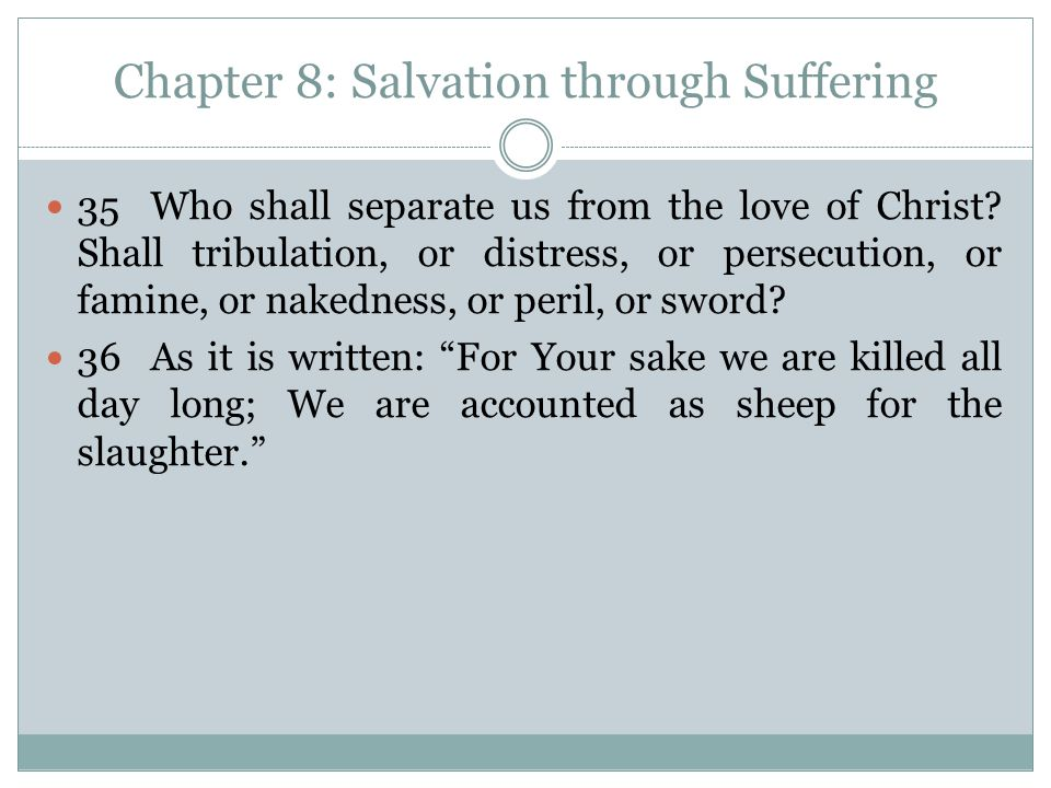 Chapter 8: Salvation through Suffering 35Who shall separate us from the love of Christ.