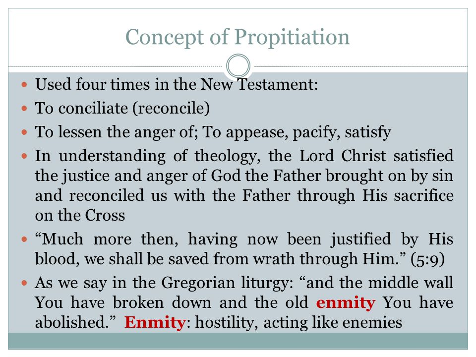 Concept of Propitiation 3:23-25: 23 for all have sinned and fall short of the glory of God, 24 being justified freely by His grace through the redemption that is in Christ Jesus, 25 whom God set forth as a propitiation by His blood, through faith, to demonstrate His righteousness, because in His forbearance God had passed over the sins that were previously committed…