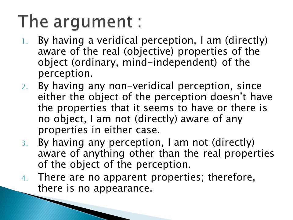 1. By having a veridical perception, I am (directly) aware of the real (objective) properties of the object (ordinary, mind-independent) of the percep