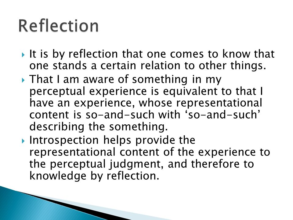  It is by reflection that one comes to know that one stands a certain relation to other things.  That I am aware of something in my perceptual exper