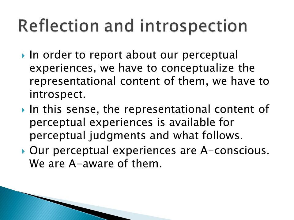  In order to report about our perceptual experiences, we have to conceptualize the representational content of them, we have to introspect.  In this