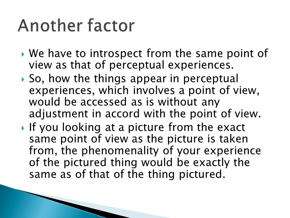  We have to introspect from the same point of view as that of perceptual experiences.