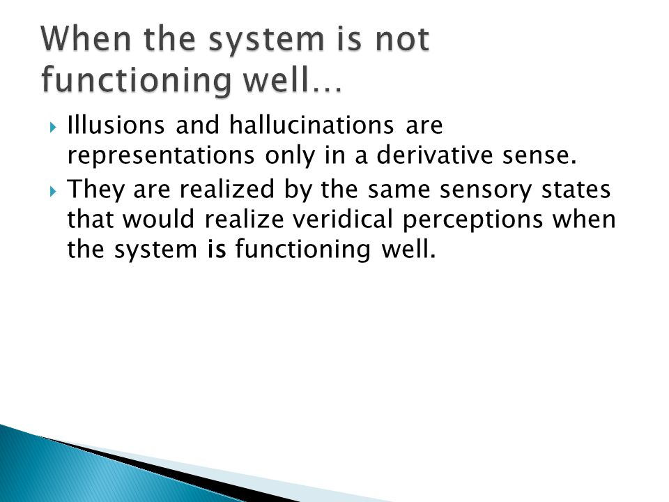  Illusions and hallucinations are representations only in a derivative sense.  They are realized by the same sensory states that would realize verid