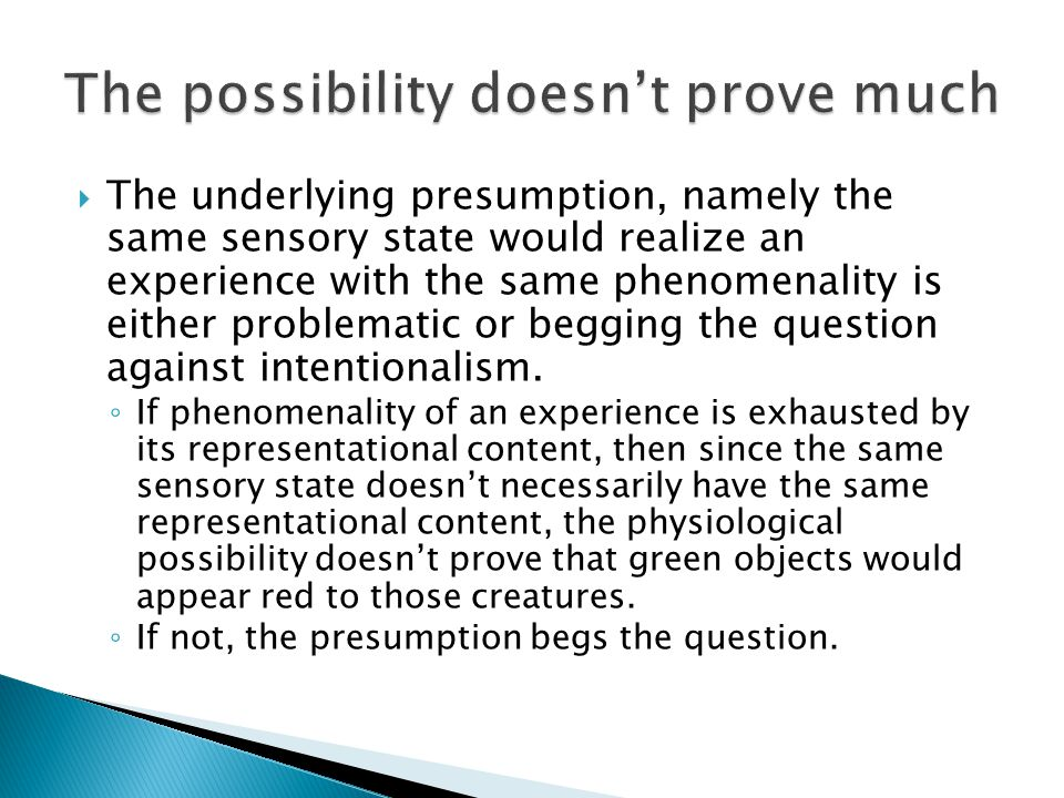  The underlying presumption, namely the same sensory state would realize an experience with the same phenomenality is either problematic or begging t