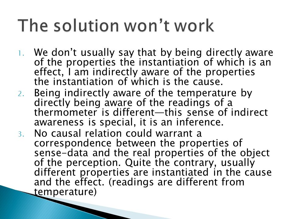  If I am only indirectly aware of the real properties of the object of the perception by being directly aware of the properties of sense-data in having a veridical perception, then in order to make sense of the claim that my perception is veridical, we have to have (1) and (2).