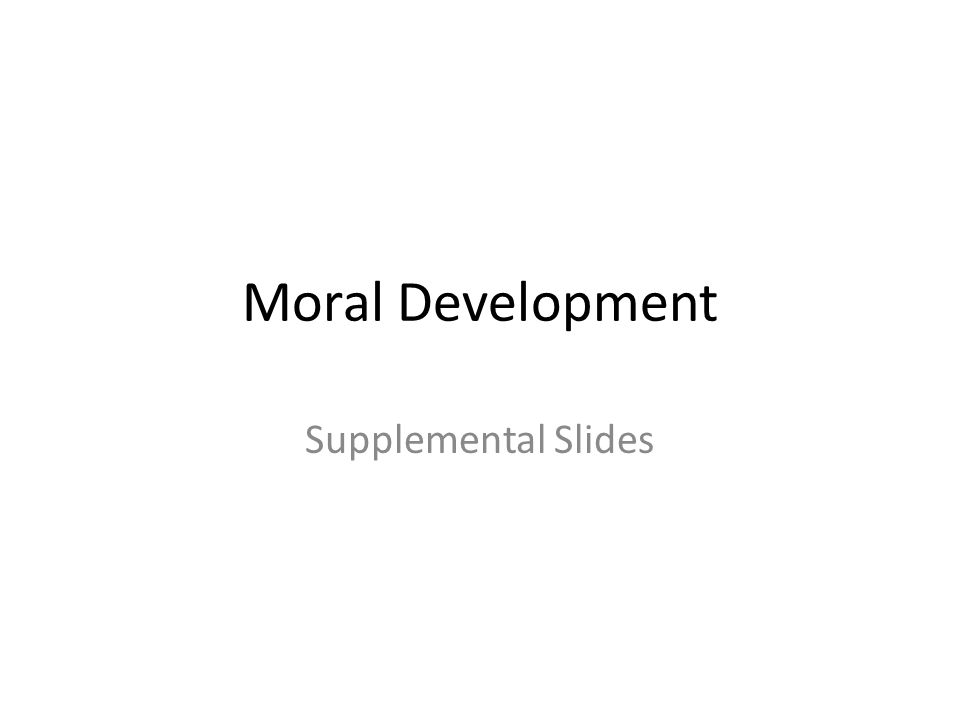 Moral Development Supplemental Slides