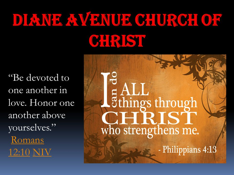 "Diane Avenue Church of Christ ""Be devoted to one another in love. Honor one another above yourselves."" Romans 12:10 NIVRomans 12:10NIV"