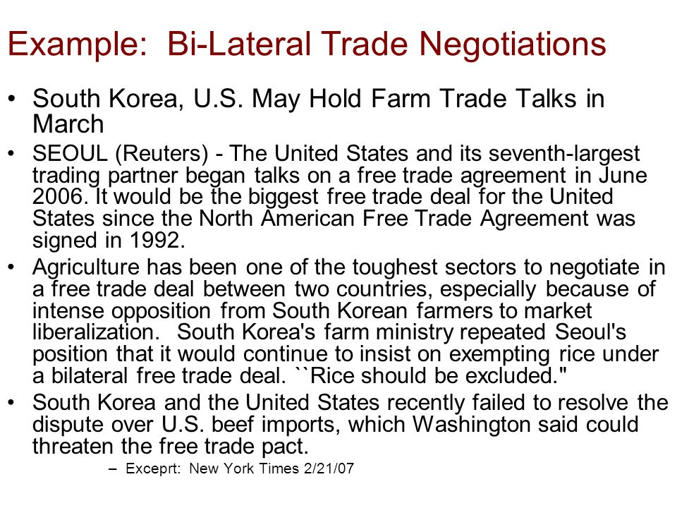 Example: Bi-Lateral Trade Negotiations South Korea, U.S. May Hold Farm Trade Talks in March SEOUL (Reuters) - The United States and its seventh-larges