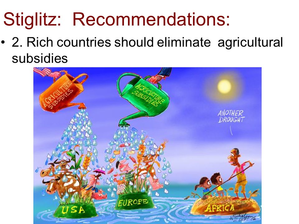 Stiglitz: Recommendations: 2. Rich countries should eliminate agricultural subsidies