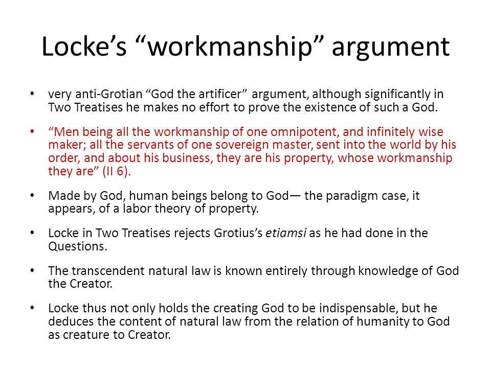 Locke's workmanship argument very anti-Grotian God the artificer argument, although significantly in Two Treatises he makes no effort to prove the existence of such a God.